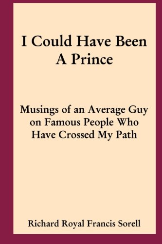 9781482079623: I Could Have Been A Prince: Musings of an Average Guy on Famous People Who Have Crossed My Path