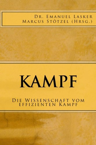Kampf: Die Wissenschaft vom effizienten Kampf: Emanuel Lasker, Dr.: