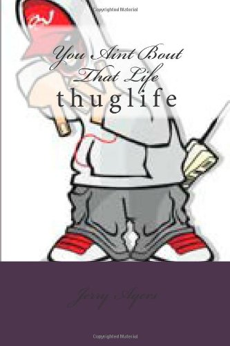 9781482081794: You Aint Bout That Life: thuglife