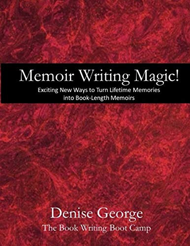 Memoir-Writing Magic!: Exciting New Ways to Turn Lifetime Memories into Book-Length Memoirs (Boot Camp for Christian Writers) (Volume 13) (9781482083132) by George, Denise