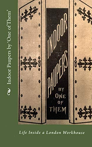 9781482083989: Indoor Paupers by 'One of Them': Life Inside a London Workhouse