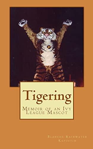 Tigering: Memoir of an Ivy League Mascot: Kapustin, Blanche Rainwater