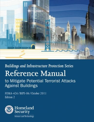 9781482086218: Buildings and Infrastructure Protection Series: Reference Manual to Mitigate Potential Terrorist Attacks Against Buildings (FEMA-426 / BIPS-06 / October 2011 / Edition 2)