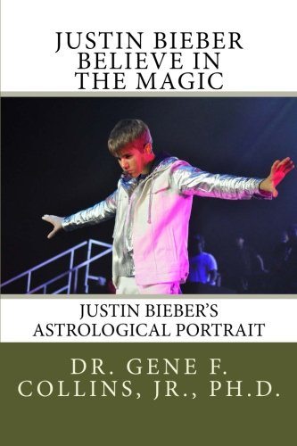 9781482087253: Justin Bieber: Believe in the Magic: Justin Bieber's Astrological Portrait, Relationships & Forecast for 2013