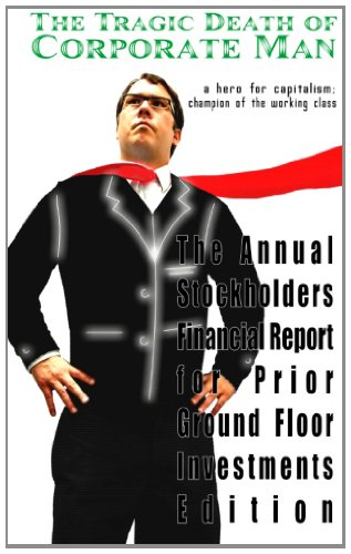 9781482087291: The Tragic Death of Corporate Man: a hero for capitalism; champion of the working class - The Annual Stockholders Financial Report for Prior Ground Floor Investments Edition (Volume 2)