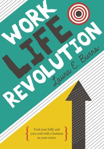 9781482089097: Work Life Revolution: Fill your belly and your soul with a business on your terms