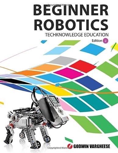 9781482090383: Beginner Robotics: Robotic Mechanics - with Lego Mindstorms: Volume 2 (In School Robotics)