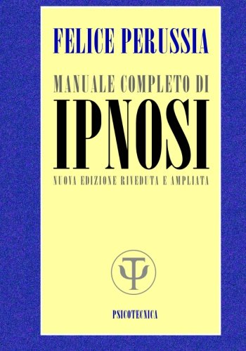 IPNOSI manuale completo (Psicotecnica Papers) (Volume 5) (Italian Edition) (9781482091632) by Felice Perussia