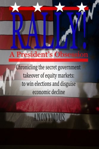 9781482093018: Rally! A President's Obsession: Chronicling the secret government takeover of equity markets