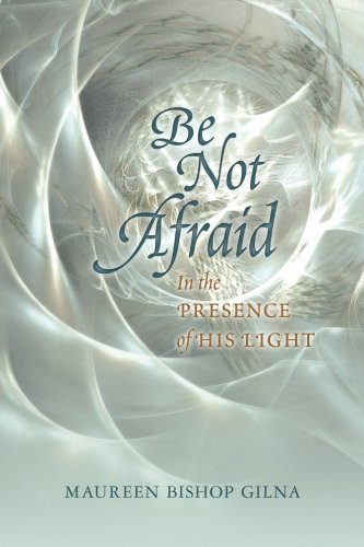 9781482093339: Be Not Afraid: In the Presence of His LIght