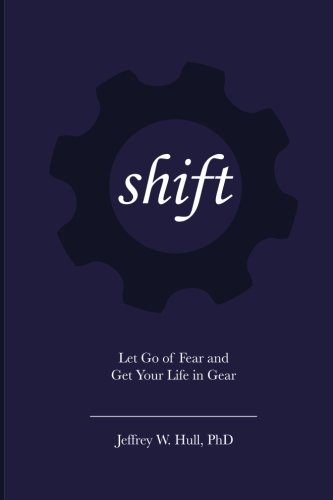9781482093384: Shift: Let Go of Fear and Get Your Life in Gear