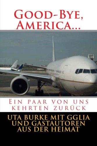 Good-Bye, America: Ein paar von uns kehrten zurück (Good-Bye, Germany): Burke, Uta