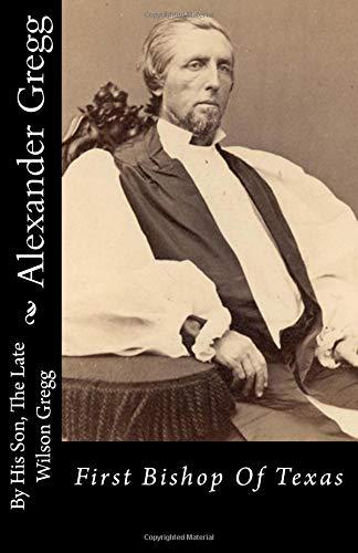 9781482093728: Alexander Gregg: First Bishop Of Texas
