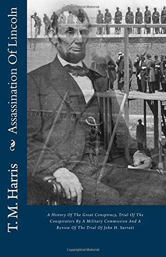 9781482093742: Assassination Of Lincoln: A History Of The Great Conspiracy, Trial Of The Conspirators By A Military Commission And A Review Of The Trial Of John H. Surratt