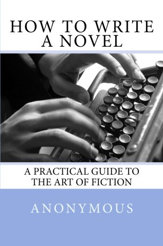 9781482094503: How To Write A Novel: A Practical Guide to the Art of Fiction