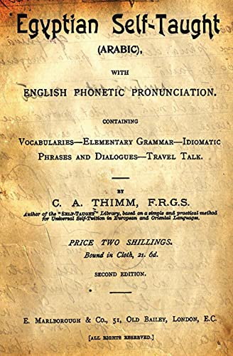 9781482095418: Egyptian Self-Taught (Arabic): With English Phonetic Pronunciation Containing Vocabularies - Elementary Grammar - Idiomatic - Phrases And Dialogues - Travel Talk. (Arabic Edition)