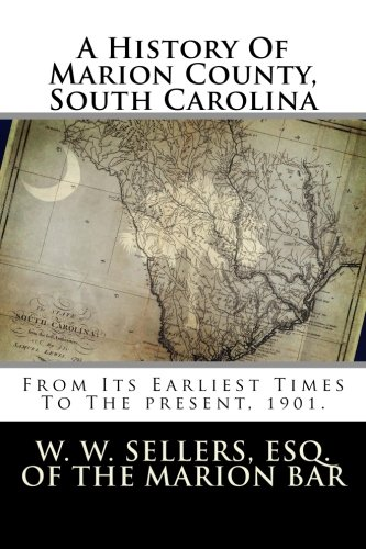 A History Of Marion County, South Carolina: From Its Earliest Times To The present, 1901.: Sellers ...