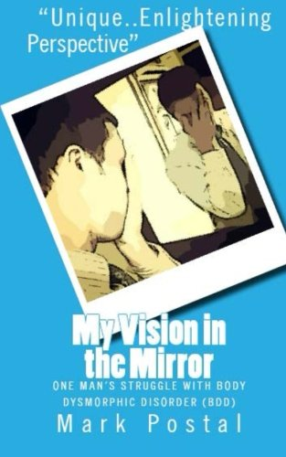 9781482096361: My Vision in the Mirror: One Man's Struggle With Body Dysmorphic Disorder
