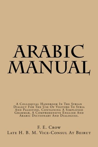 9781482097702: Arabic Manual: A Colloquial Handbook In The Syrian Dialect For The Use Of Visitors To Syria And Palestine, Containing A Simplified Grammer, A Comprehensive English And Arabic Dictionary And Dialogues.