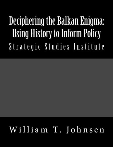 9781482099249: Deciphering the Balkan Enigma: Using History to Inform Policy: Strategic Studies Institute