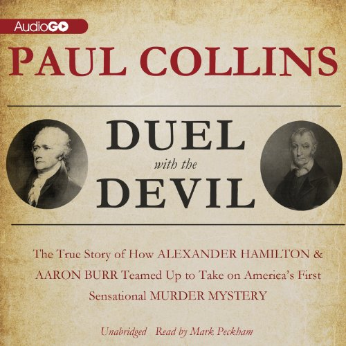 Duel with the Devil - The True Story of How Alexander Hamilton and Aaron Burr Teamed Up to Take on ...
