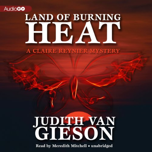 Land of Burning Heat - A Claire Reynier Mystery: Judith Van Gieson