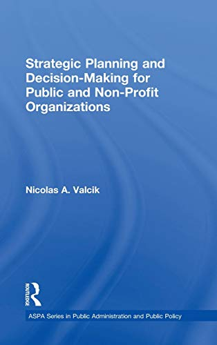 Strategic Planning and Decision-Making for Public and Non-Profit Organizations (ASPA Series in ...
