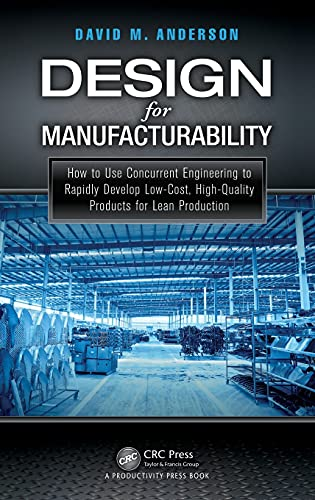 Design for Manufacturability: How to Use Concurrent Engineering to Rapidly Develop Low-Cost, ...