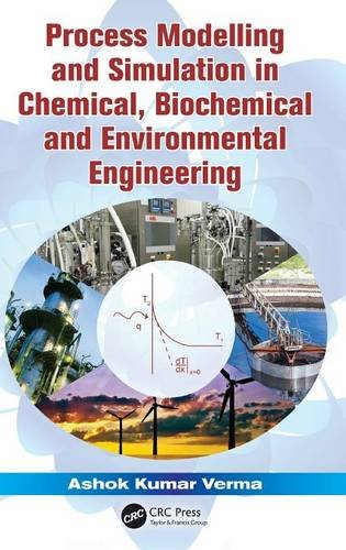 Process Modelling and Simulation in Chemical, Biochemical and Environmental Engineering: Verma, ...