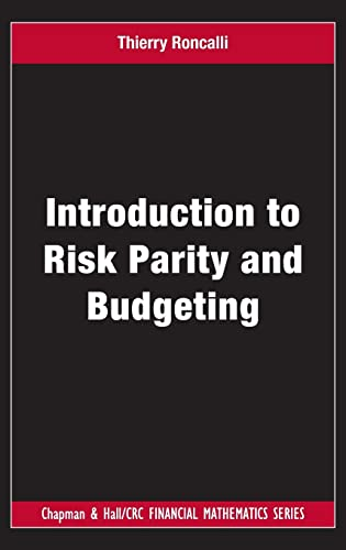 Introduction to Risk Parity and Budgeting (Chapman and Hall/CRC Financial Mathematics Series):...