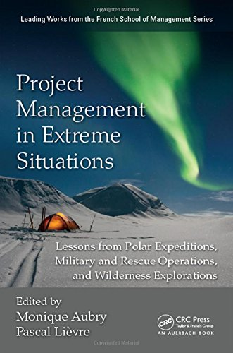9781482208825: Project Management in Extreme Situations: Lessons from Polar Expeditions, Military and Rescue Operations, and Wilderness Exploration (Leading Works from the French School of Management)
