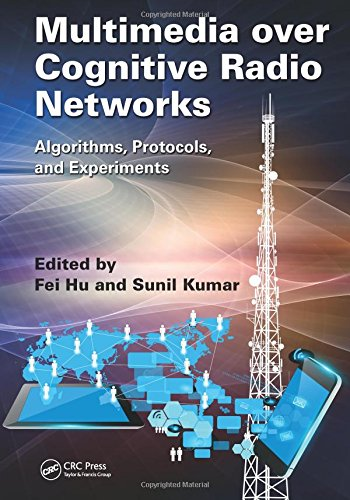 Multimedia Over Cognitive Radio Networks: Algorithms, Protocols,: Edited by Fei