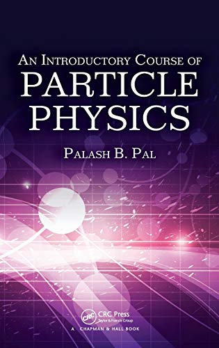 An Introductory Course of Particle Physics: Pal, Palash B