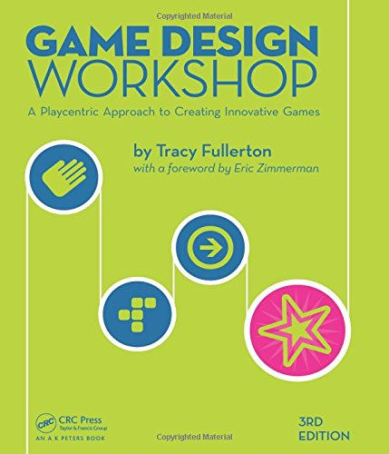 9781482217162: Game Design Workshop: A Playcentric Approach to Creating Innovative Games, Third Edition