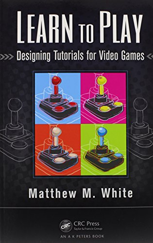 Learn to Play Designing Tutorials for Video: Matthew M. White