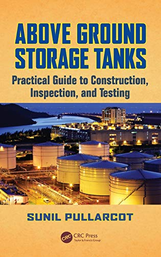 9781482222029: Above Ground Storage Tanks: Practical Guide to Construction, Inspection, and Testing