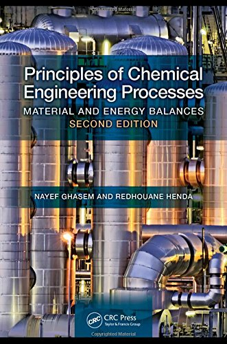 Principles of Chemical Engineering Processes: Material and Energy Balances, Second Edition: Ghasem,...