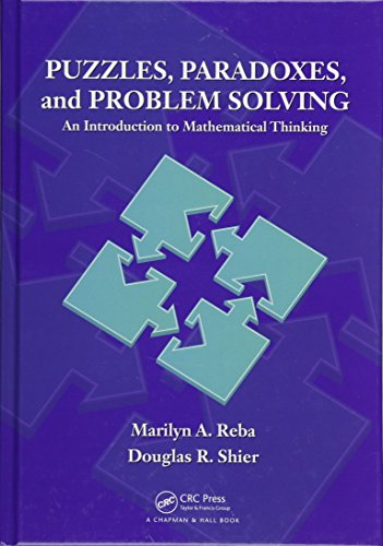 Puzzles, Paradoxes, and Problem Solving: An Introduction to Mathematical Thinking: Marilyn A. Reba