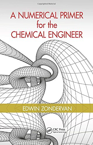 A Numerical Primer for the Chemical Engineer: Edwin Zondervan