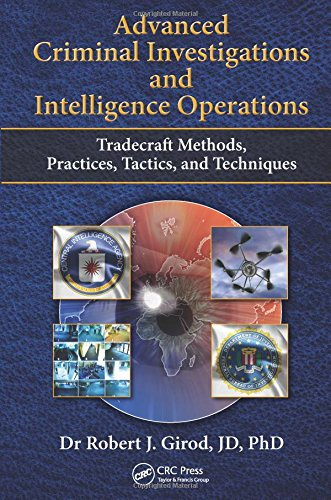 Advanced Criminal Investigations and Intelligence Operations: Tradecraft Methods Practices Tactics ...