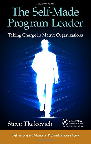 9781482233131: The Self-Made Program Leader: Taking Charge in Matrix Organizations (Best Practices and Advances in Program Management)