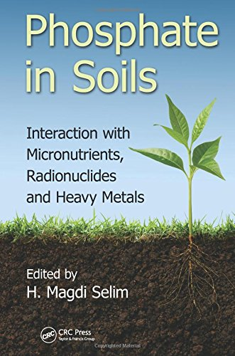 Phosphate in Soils: Interaction with Micronutrients, Radionuclides and Heavy Metals (Advances in ...