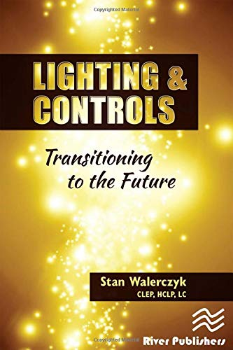 Lighting & Controls: Transitioning to the Future: Walerczyk  CLEP  HCLP  LC, Stan