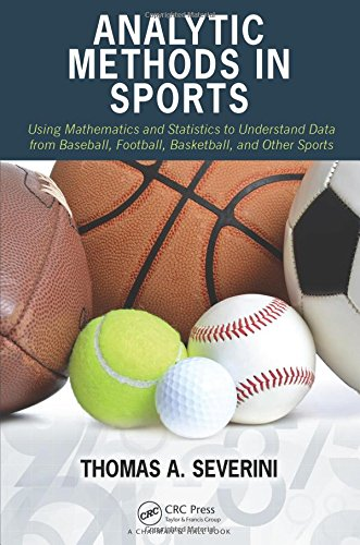 9781482237016: Analytic Methods in Sports: Using Mathematics and Statistics to Understand Data from Baseball, Football, Basketball, and Other Sports