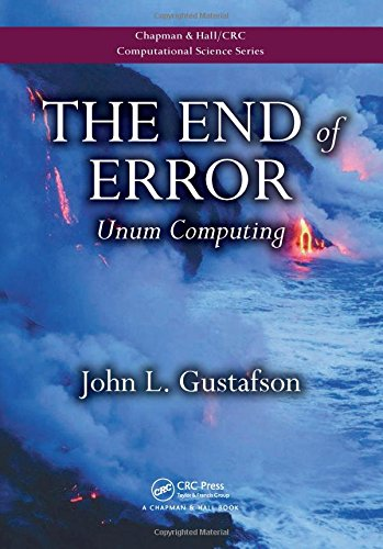 9781482239867: The End of Error: Unum Computing (Chapman & Hall/CRC Computational Science)