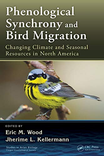 9781482240306: Phenological Synchrony and Bird Migration: Changing Climate and Seasonal Resources in North America (Studies in Avian Biology)