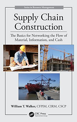 9781482240467: Supply Chain Construction: The Basics for Networking the Flow of Material, Information, and Cash (Resource Management)