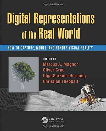9781482243819: Digital Representations of the Real World: How to Capture, Model, and Render Visual Reality
