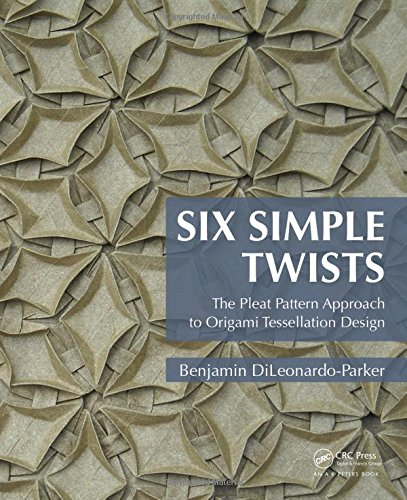 9781482244618: Six Simple Twists: The Pleat Pattern Approach to Origami Tessellation Design