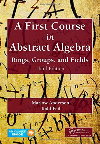 A First Course in Abstract Algebra: Rings, Groups, and Fields, Third Edition: Marlow Anderson